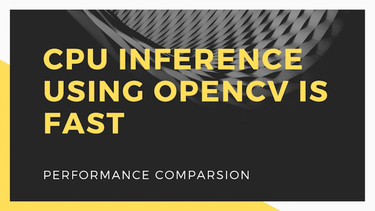 CPU Performance Comparison of OpenCV and other Deep Learning