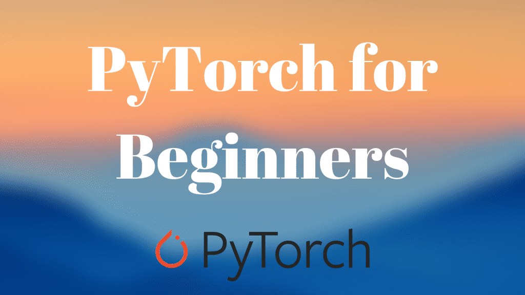 Introduction to PyTorch | Learn OpenCV